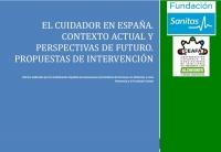 EL CUIDADOR EN ESPAÑA. CONTEXTO ACTUAL Y PERSPECTIVAS DE FUTURO. PROPUESTAS DE INTERVENCIÓN.