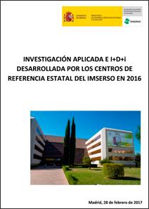 INVESTIGACIÓN APLICADA EN I+D+I DESARROLLADA POR LOS CENTROS DEREFERENCIA ESTATAL DEL IMSERSO EN 2016