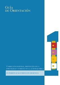 GUÍA DE ORIENTACIÓN / CORRECCIÓN POSTURAL, PREVENCIÓN DE LA INMOVILIDAD Y FOMENTO DE LA ACTIVIDAD FÍSICA EN PERSONAS CON DEMENCIA
